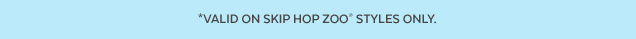 *Valid on Skip Hop ZOO® styles only.