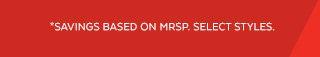 *Savings based on MSRP. Select styles.