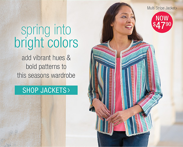 SPRING INTO BRIGHT COLORS. SHOP JACKETS