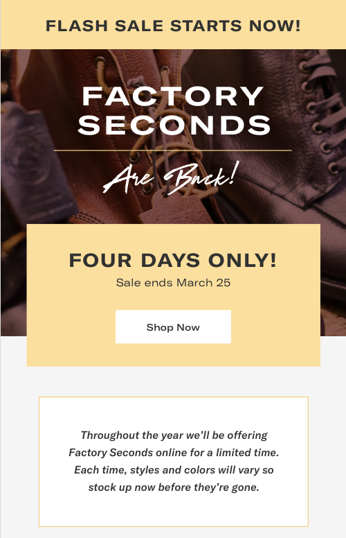 Factory Seconds Are Back! Four Days Only! Sale ends March 25 Shop Now