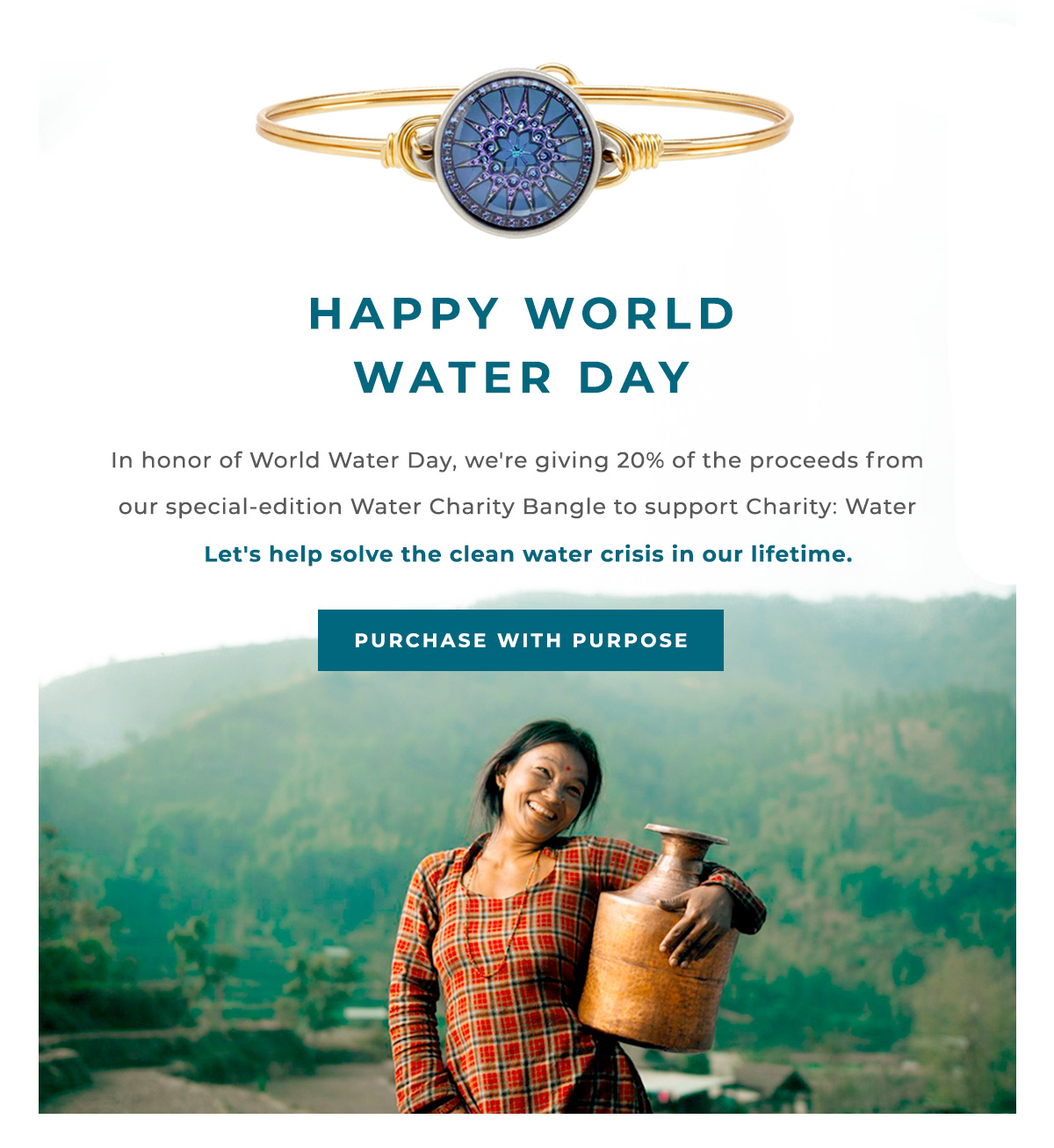 HAPPY WORLD WATER DAY | In honor of World Water Day, we're giving 20% of the proceeds from our special-edition Water Charity Bangle to support Charity: Water | Let's help solve the clean water crisis in our lifetime. | PURCHASE WITH PURPOSE