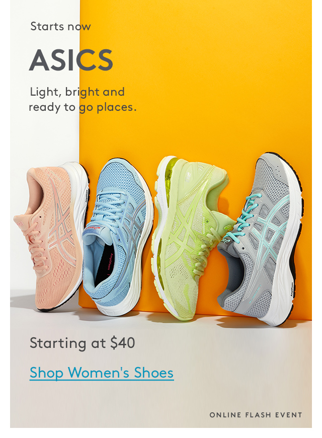 Starts now | ASICS | Light, bright and ready to go places. | Starting at $40 | Shop Women's Shoes | Online Flash Event