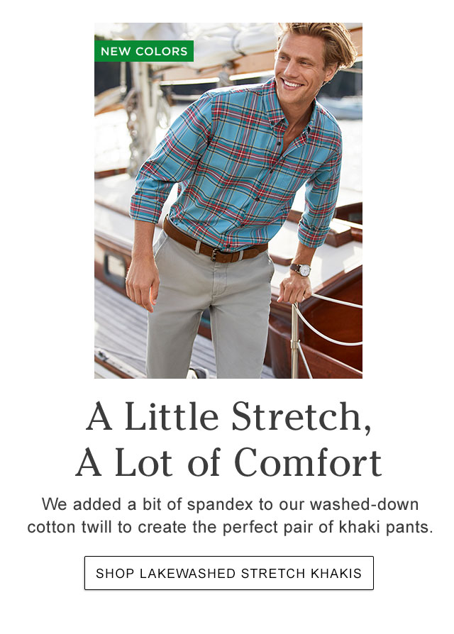 A Little Stretch, A Lot of Comfort. We added a bit of spandex to our washed-down cotton twill to create the perfect pair of khaki pants. Available in six colors and two fits.