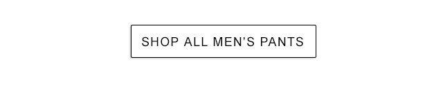 Shop all men?s pants.
