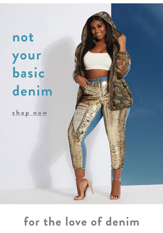 Not your basic denim - Shop Now
