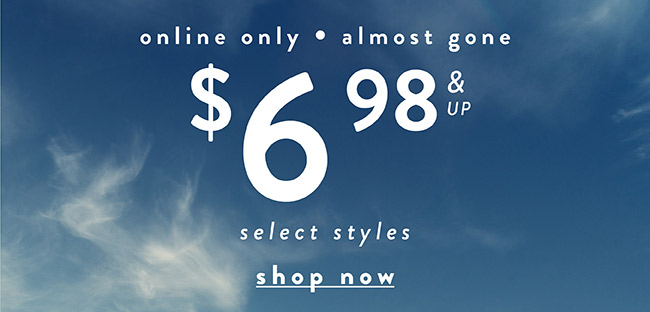 Online Only. Almost Gone. Starting at $6.98 Select Styles - Shop Now