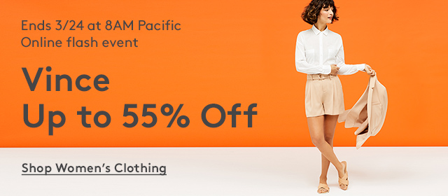 Ends 3/24 at 8AM Pacific | Online flash event | Vince | Up to 55% Off | Shop Women's Clothing