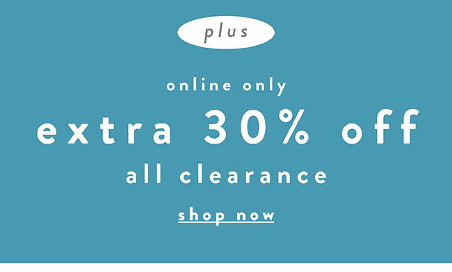 Online Only. Extra 30% off all clearance - Shop Now