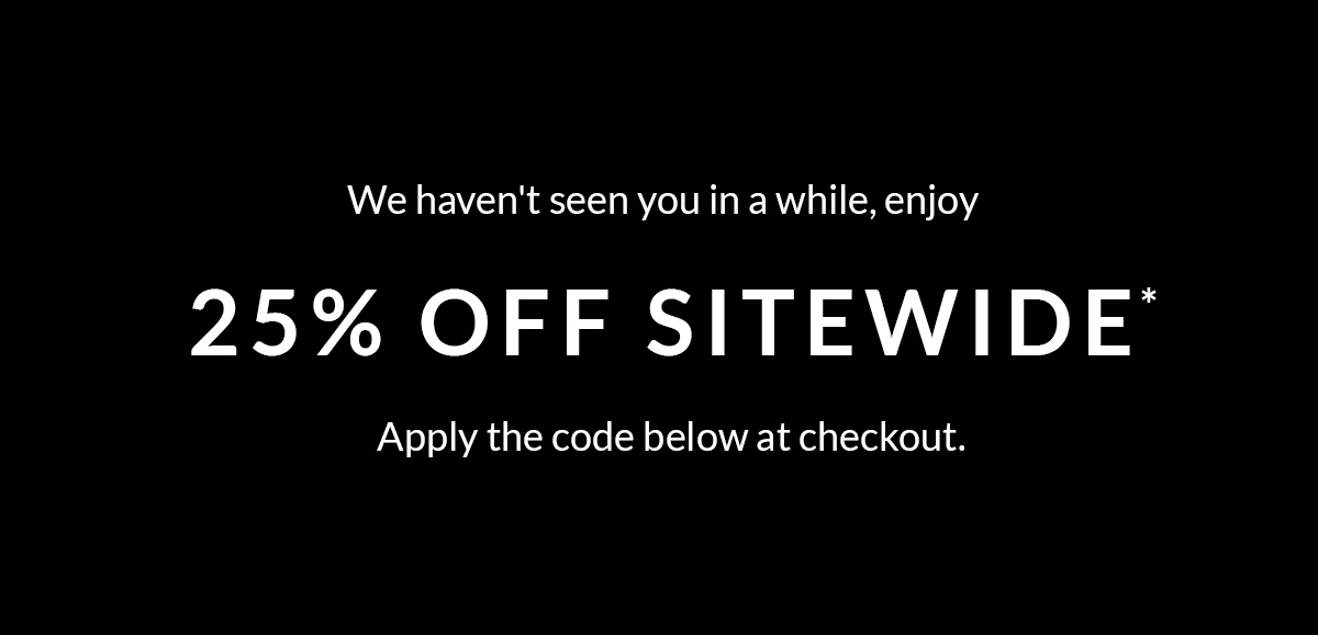 Enjoy 25% off sitewide*. Get Shopping
