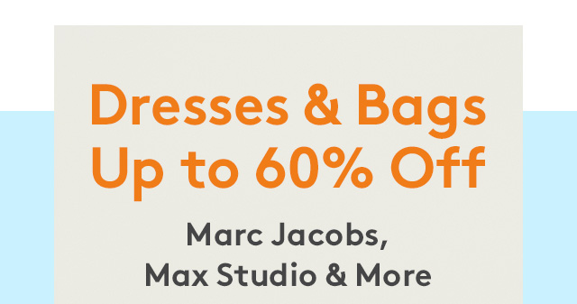 Dresses & Bags Up to 60% Off | Marc Jacobs, Max Studio & More