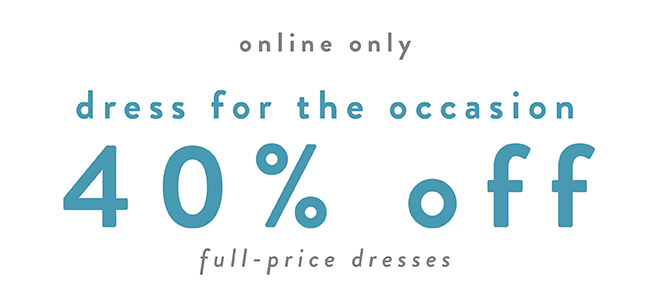 Dress for every occasion. 40% off full-price dresses - Shop Now