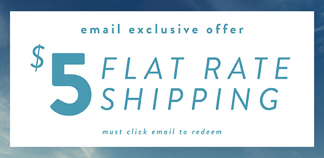 $5 Flat Rate Shipping. Email Exclusive. Must click email to redeem - Shop Now - Shop Now