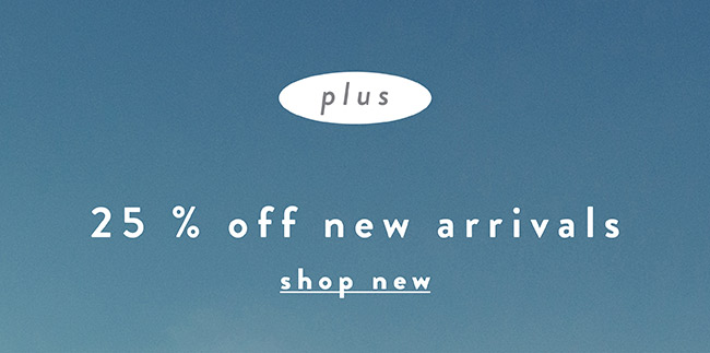 Plus 25% off New Arrivals - Shop Now