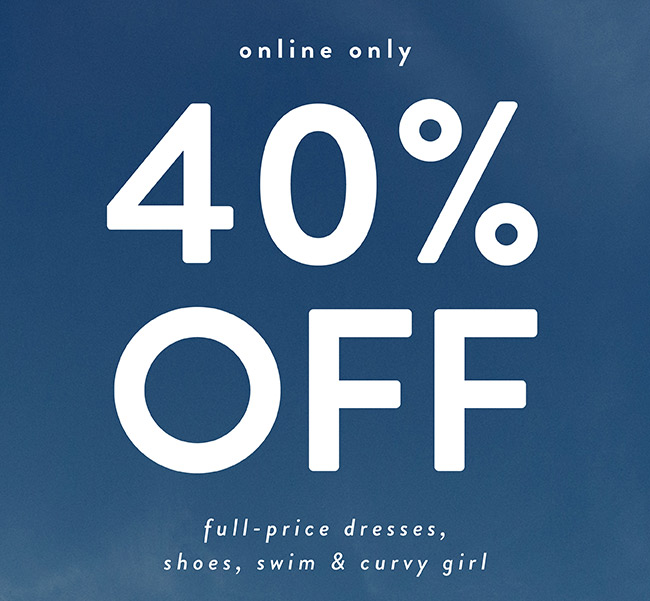 Online Only. 40% full-price dresses, shoes, swim & Curvy Girl - Shop Now