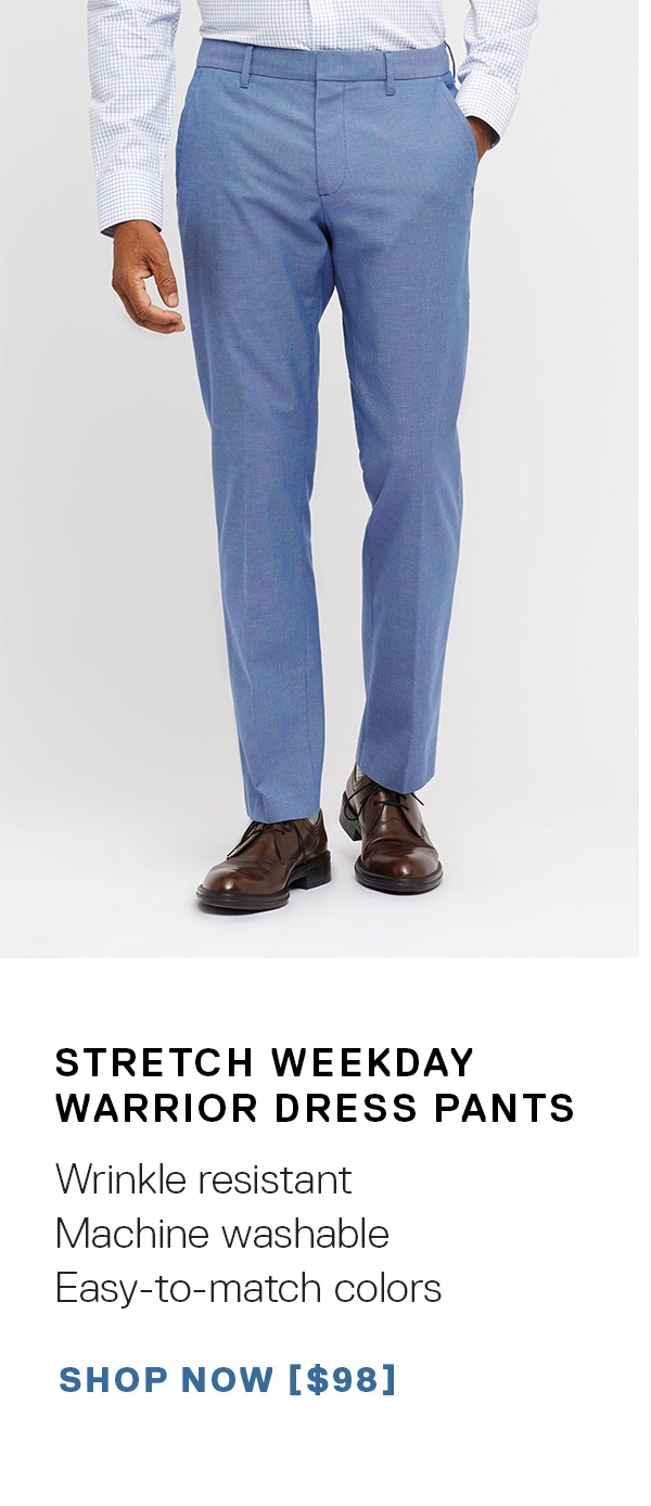 Stretch Weekday Warrior Dress Pants: Wrinkle resistant   Machine washable   Easy-to-match colors SHOP NOW →