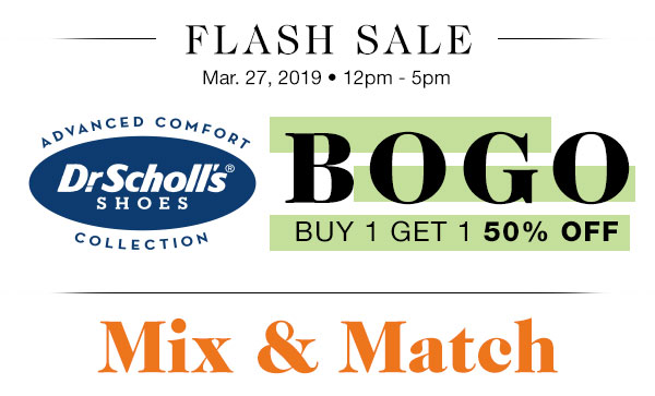 Mix & Match Dr.Scholl's® Shoes BOGO, Buy 1 Get 1 50% Off. Use promo code SHOEFLASH at checkout.