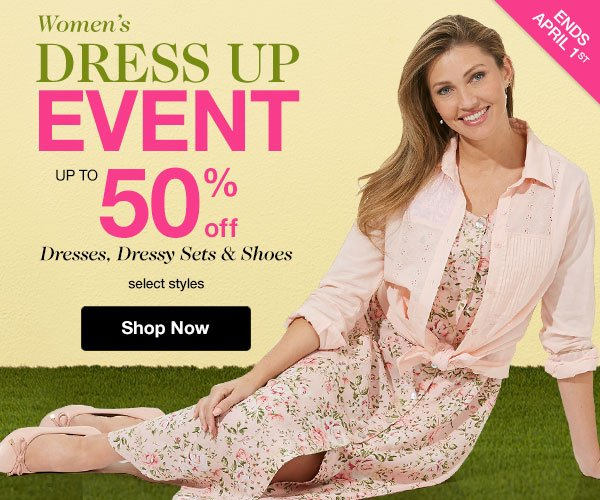 Shop Our Women's; Dress Up Event! Up to 50% OFF Dresses, Dressy Sets & Shoes!