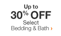 Up to 30% Off Select Bedding & Bath