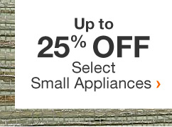 Up to 25% Off Select Small Appliances