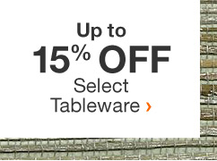 Up to 15% Off Select Tableware