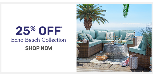 Get twenty five percent off on our Echo Beach Collection.