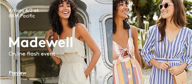 Arrives 4/2 at 8am Pacific | Madewell | Online flash event | Preview