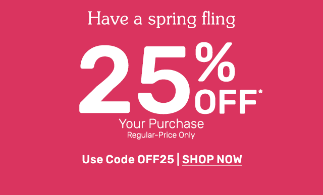 Save twenty five percent off your regular-price purchase when you use code OFF25