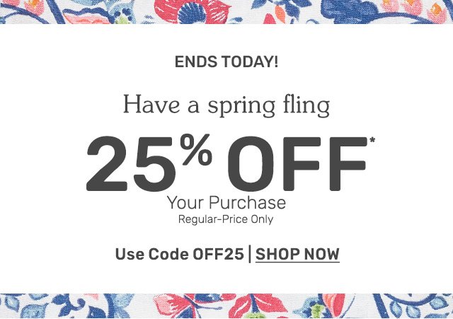 Twenty five percent off your regular price purchase ends today