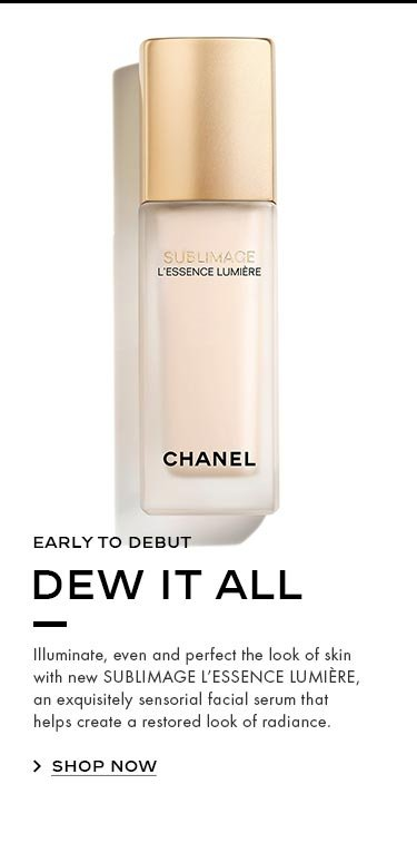 EARLY TO DEBUT DEW IT ALL Illuminate, even and perfect the look of skin with new SUBLIMAGE L'ESSENCE LUMIÈRE, an exquisitely sensorial facial serum that helps create a restored look of radiance.