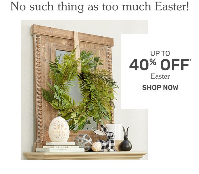 Up to forty percent off Easter. Shop now.