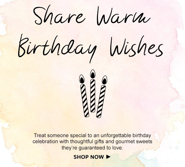 Share Warm Birthday Wishes - Treat someone special to an unforgettable birthday celebration with thoughtful gifts and gourmet sweets they're guaranteed to love.