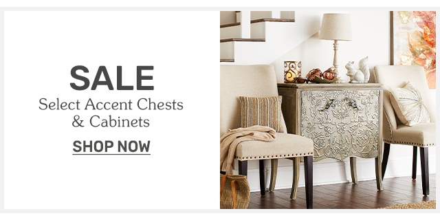 Shop select accent chests and cabinets now on sale