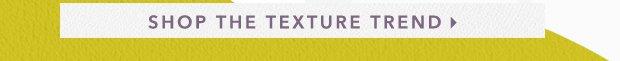 Shop the Texture Trend