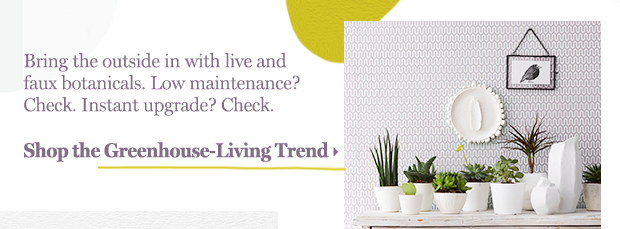 Shop the Green-House Living Trend