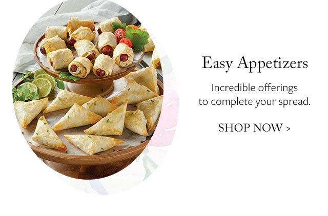 Easy Appetizers - Incredible offerings to complete your spread.