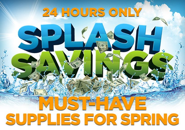 Splash Savings - 5% off Must-Have Supplies for Spring