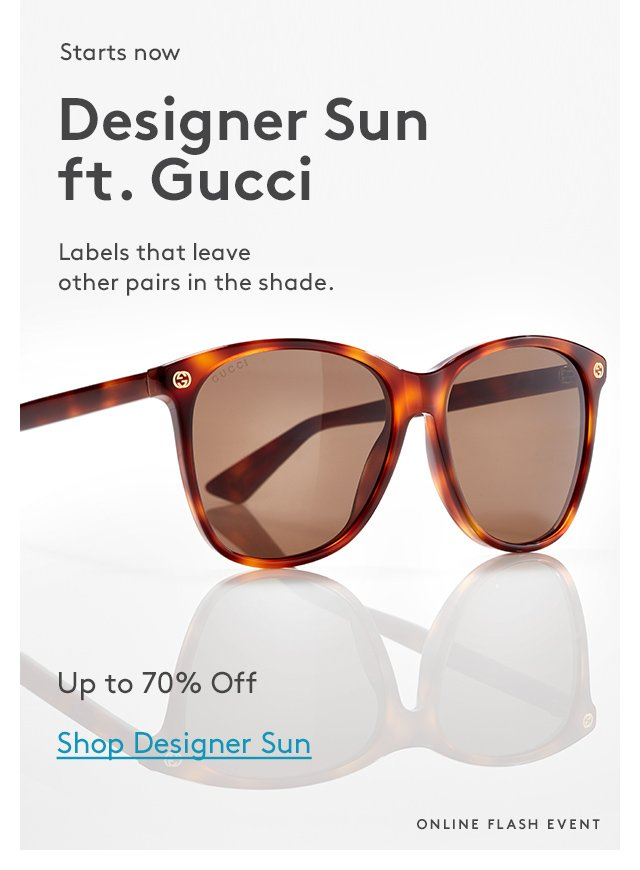 Starts now | Designer Sun ft. Gucci | Labels that leave other pairs in the sahde. | Up to 70% Off | Shop Designer Sun | Online Flash Event
