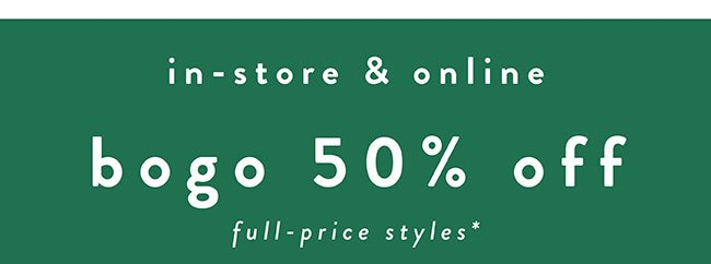 Bogo 50% off full price. In store or Online - Shop Now