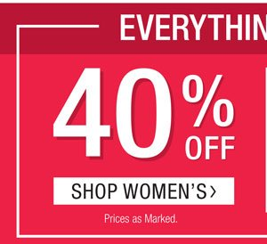 EVERYTHING ON SALE. 40% OFF WOMEN'S & 50% OFF MEN'S. PRICES AS MARKED. SHOP WOMEN'S