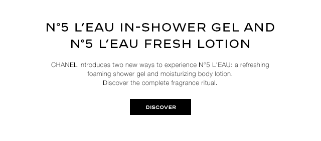 NEW N°5 L'EAU IN-SHOWER GEL A travel-friendly foaming shower gel that wraps the body in a lightly scented veil. Limited edition.