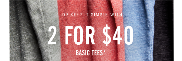 2 for $40 basic tees