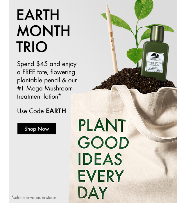 EARTH MONTH TRIO  Spend 45 dollars and enjoy a FREE tote flowering plantable pencil and our number one Mega Mushroom treatment lotion  Use Code EARTH  Shop Now selection varies in stores