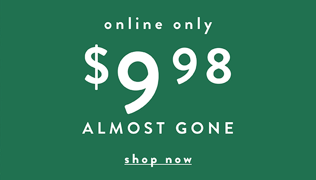 Online Only. $9.98 Almost Gone - Shop Now