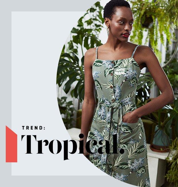 TREND: Tropical. Shop Tropical