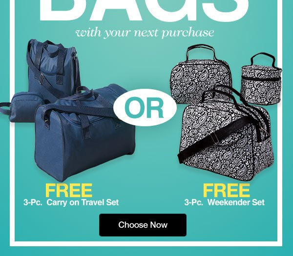 Choose a set of FREE Travel Bags with your next purchase!