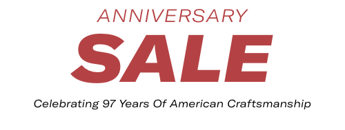 Anniversary Sale | Celebrating 97 Years of American Craftsmanship
