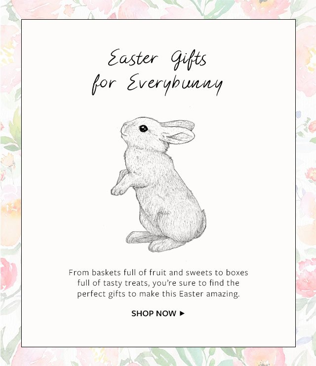 Easter Gifts for Everybunny - From baskets full of fruit and sweets to boxes full of tasty treats, you're sure to find the perfect gifts to make this Easter amazing.