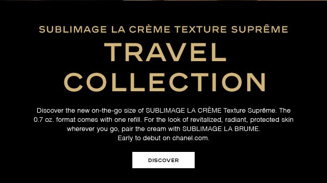 SUBLIMAGE LA CRÈME TEXTURE SUPRÊME - TRAVEL COLLECTION - Discover the new on-the-go size of SUBLIMAGE LA CRÈME Texture Suprême. The 0.7 oz. format comes with one refill. For the look of revitalized, radiant, protected skin wherever you go, pair the cream with SUBLIMAGE LA BRUME. Early to debut on chanel.com. - DISCOVER