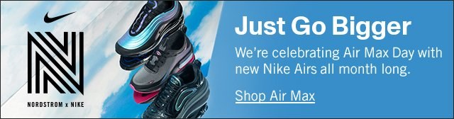 Nordstrom x Nike Air Max Day: Just Go Bigger.