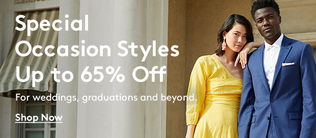 Special Occasion Styles Up to | 65% Off | For weddings, graduations and beyond. | Shop Now